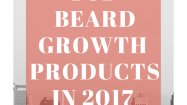 top beard growth products in 2017